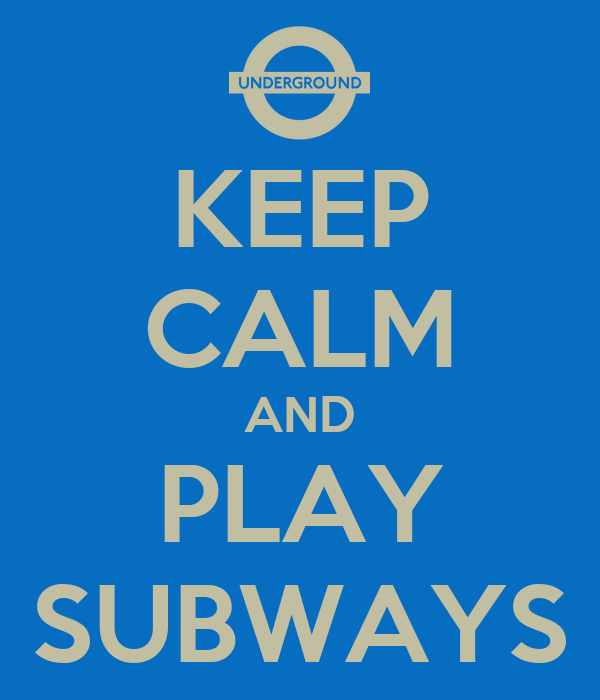 KEEP CALM AND PLAY SUBWAYS