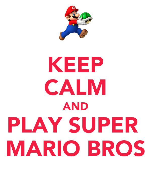 KEEP CALM AND PLAY SUPER  MARIO BROS
