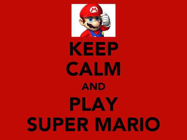 KEEP CALM AND PLAY SUPER MARIO