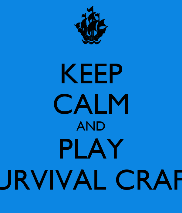 KEEP CALM AND PLAY SURVIVAL CRAFT