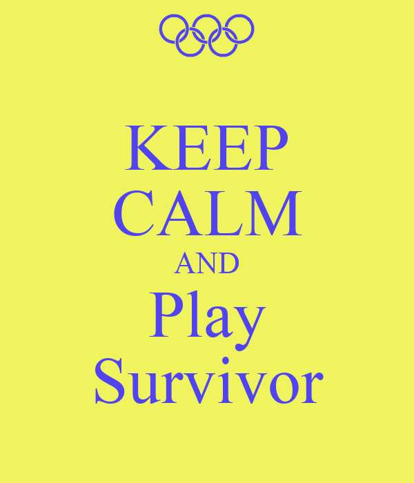 KEEP CALM AND Play Survivor