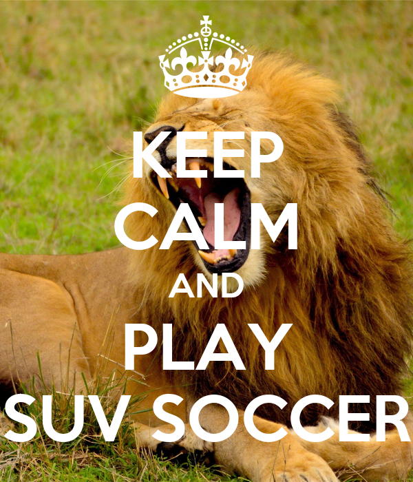 KEEP CALM AND PLAY SUV SOCCER