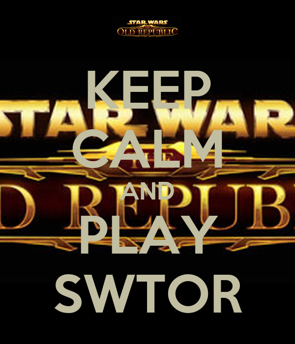 KEEP CALM AND PLAY SWTOR