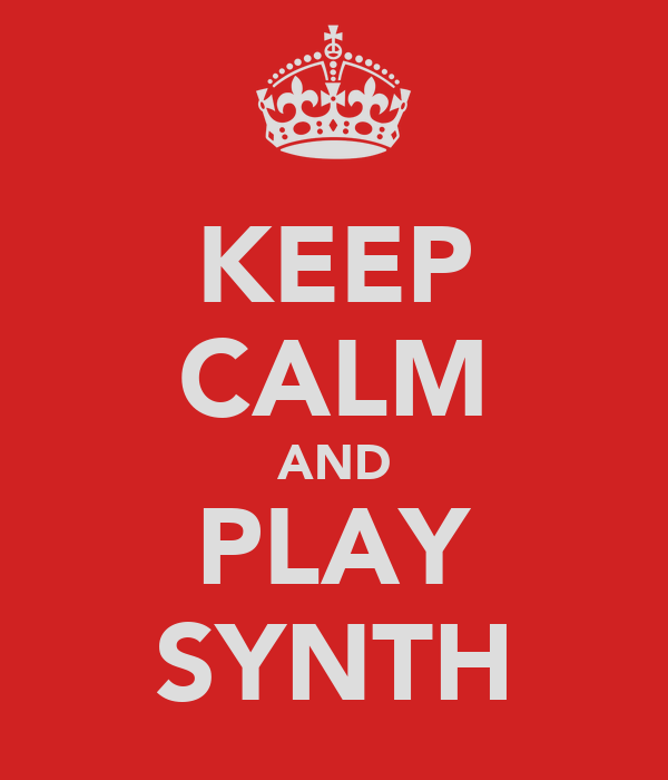 KEEP CALM AND PLAY SYNTH