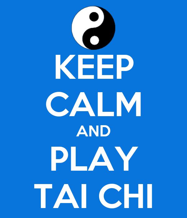 KEEP CALM AND PLAY TAI CHI