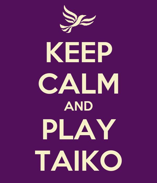 KEEP CALM AND PLAY TAIKO