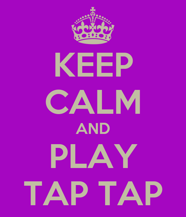 KEEP CALM AND PLAY TAP TAP