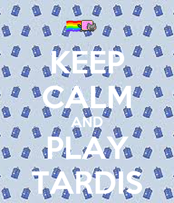 KEEP CALM AND PLAY TARDIS