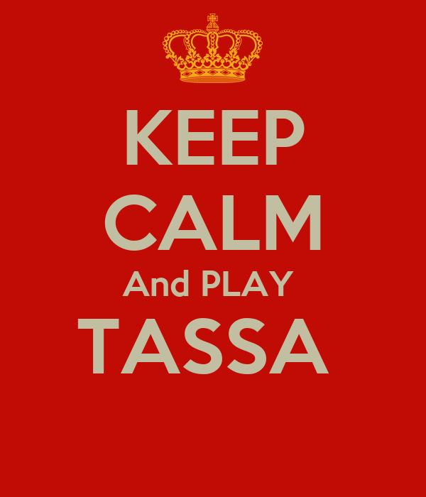 KEEP CALM And PLAY  TASSA