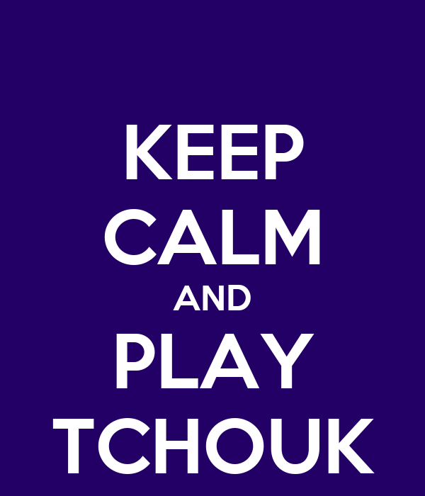KEEP CALM AND PLAY TCHOUK
