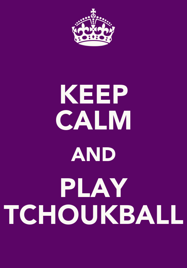KEEP CALM AND PLAY TCHOUKBALL