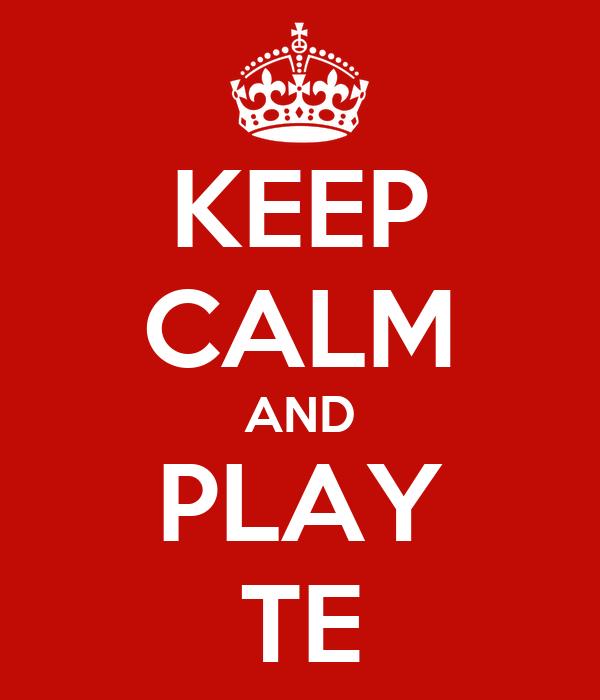 KEEP CALM AND PLAY TE