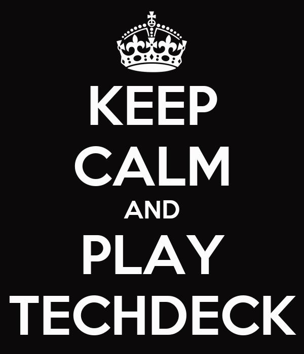 KEEP CALM AND PLAY TECHDECK