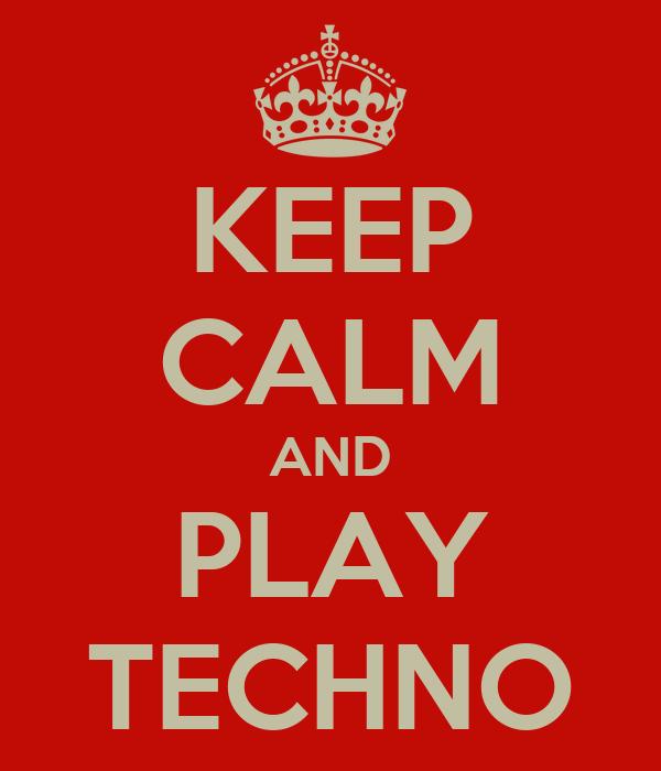 KEEP CALM AND PLAY TECHNO