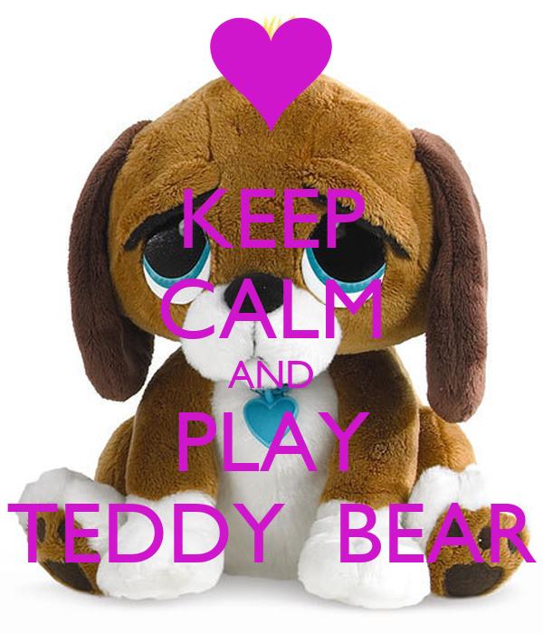 KEEP CALM AND PLAY TEDDY  BEAR