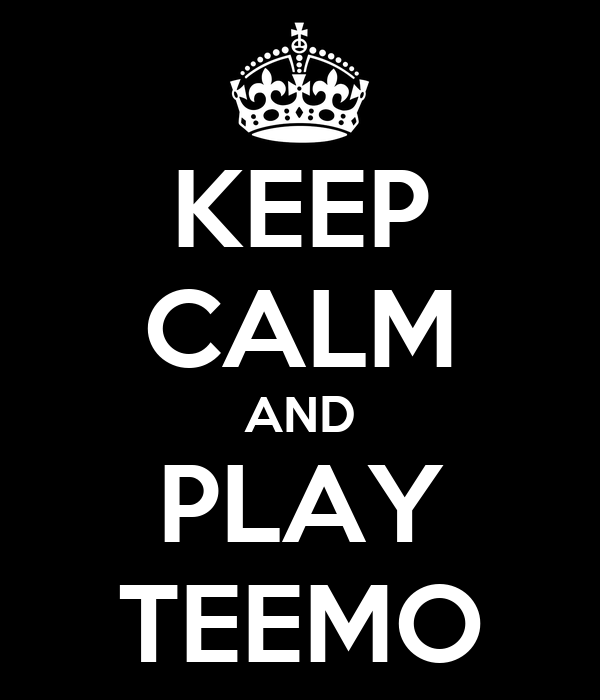 KEEP CALM AND PLAY TEEMO
