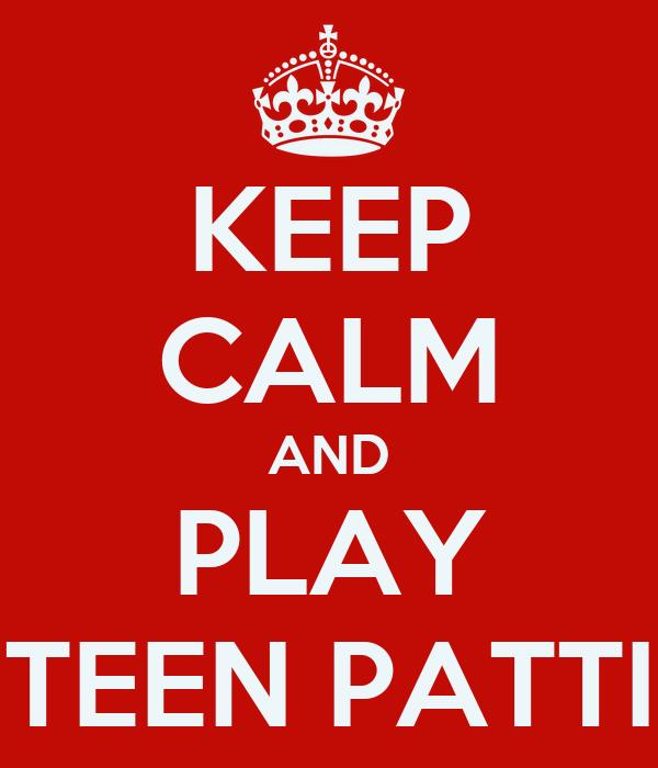 KEEP CALM AND PLAY TEEN PATTI