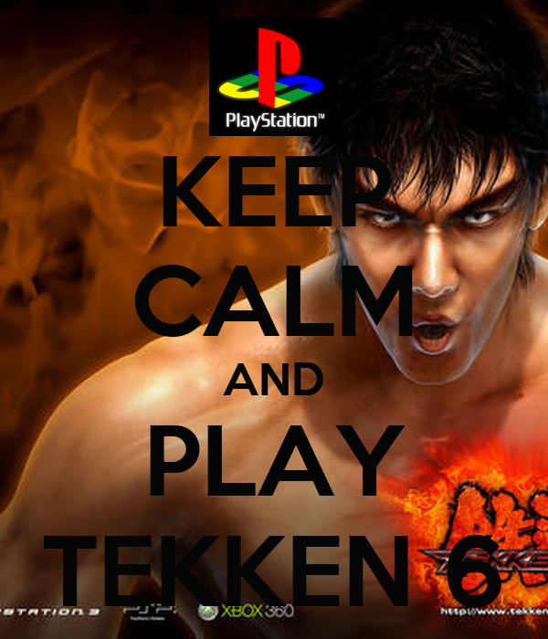 KEEP CALM AND PLAY TEKKEN 6