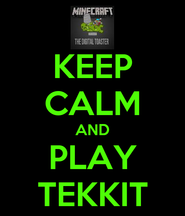 KEEP CALM AND PLAY TEKKIT