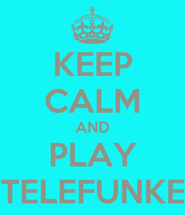 KEEP CALM AND PLAY TELEFUNKE