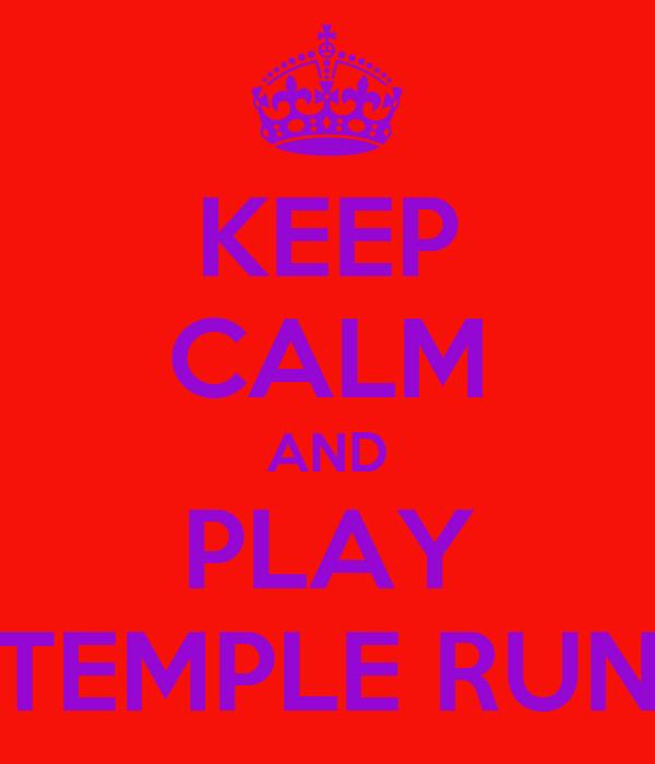 KEEP CALM AND PLAY TEMPLE RUN