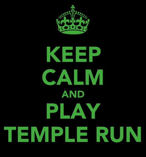 KEEP CALM AND PLAY TEMPLE RUN
