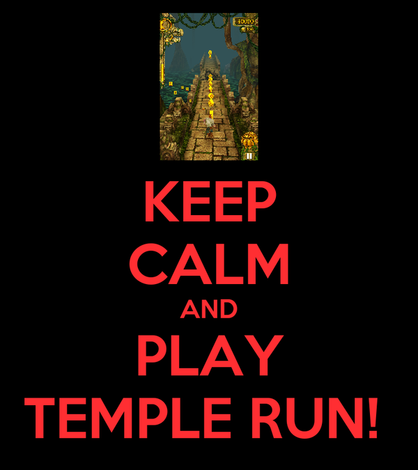 KEEP CALM AND PLAY TEMPLE RUN!