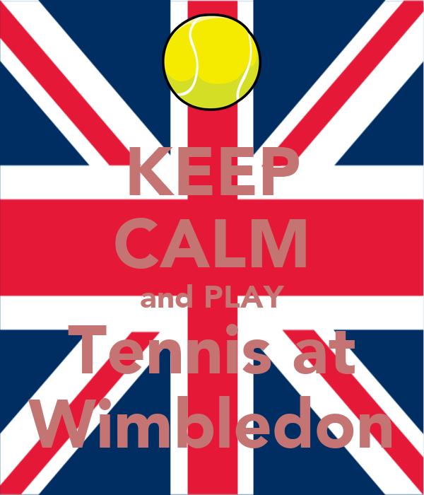 KEEP CALM and PLAY Tennis at Wimbledon