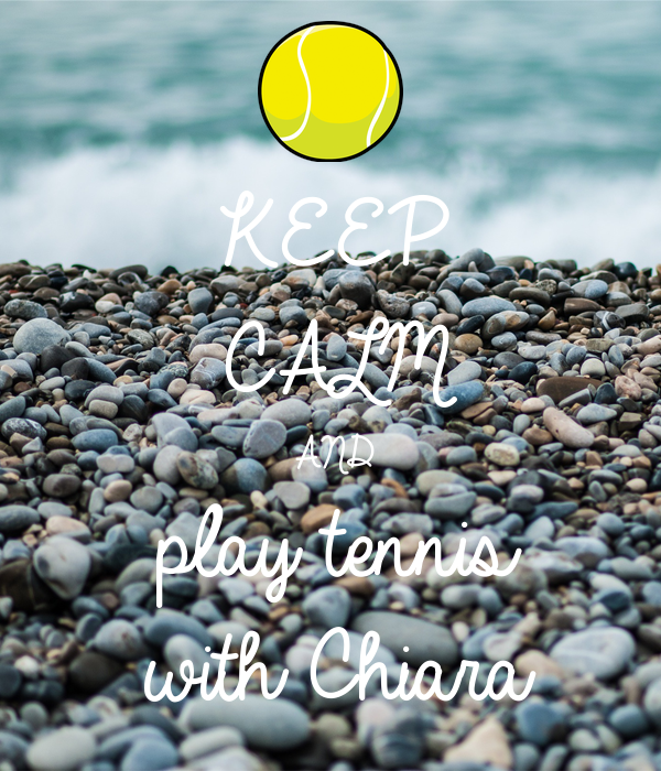 KEEP CALM AND play tennis  with Chiara