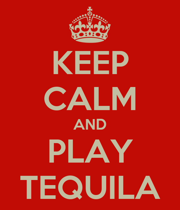 KEEP CALM AND PLAY TEQUILA