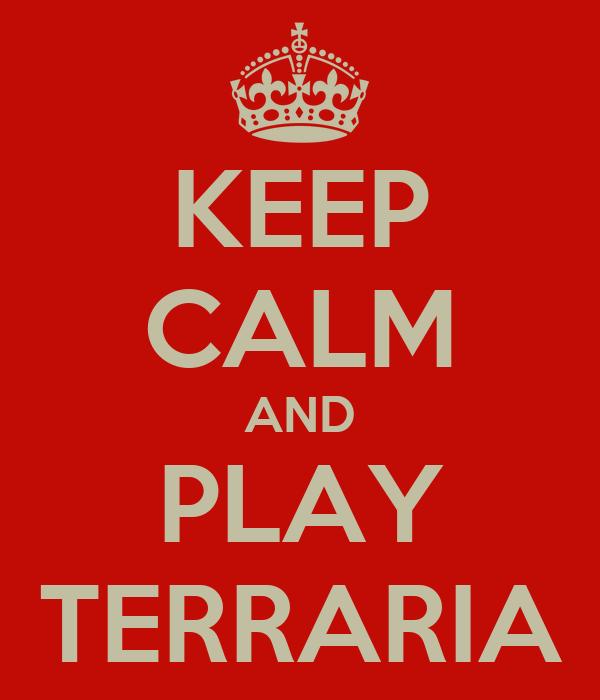 KEEP CALM AND PLAY TERRARIA