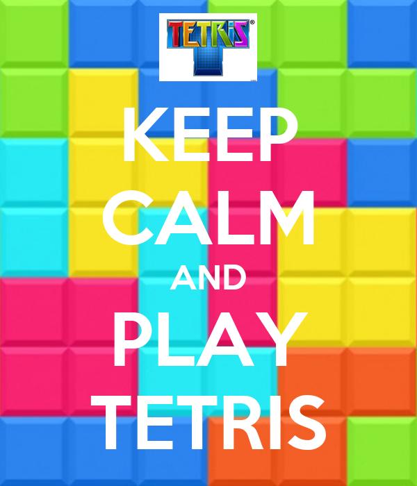 KEEP CALM AND PLAY TETRIS
