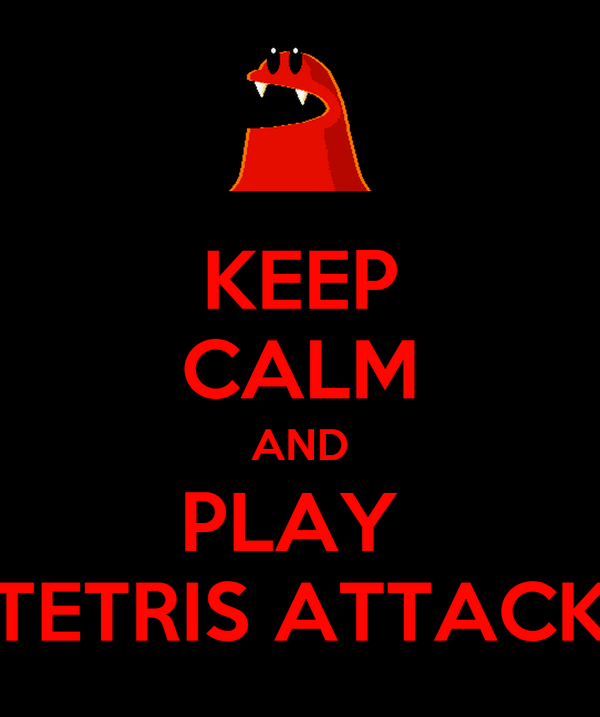 KEEP CALM AND PLAY  TETRIS ATTACK