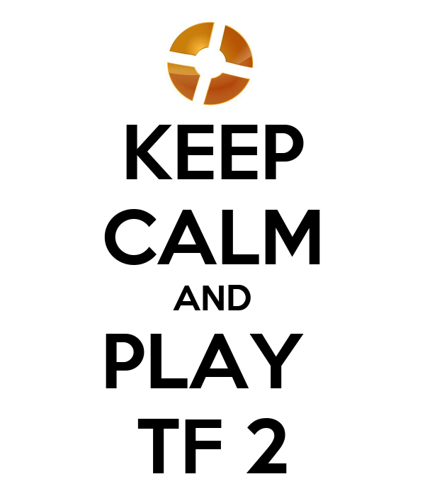 KEEP CALM AND PLAY  TF 2