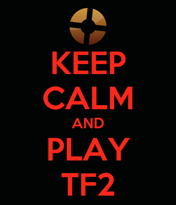 KEEP CALM AND PLAY TF2
