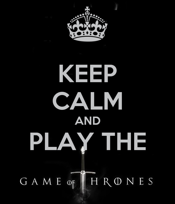 KEEP CALM AND PLAY THE