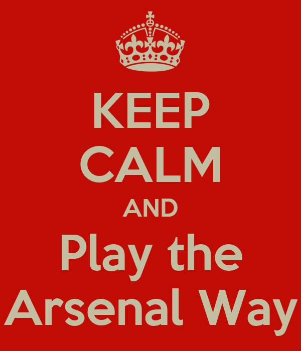 KEEP CALM AND Play the Arsenal Way
