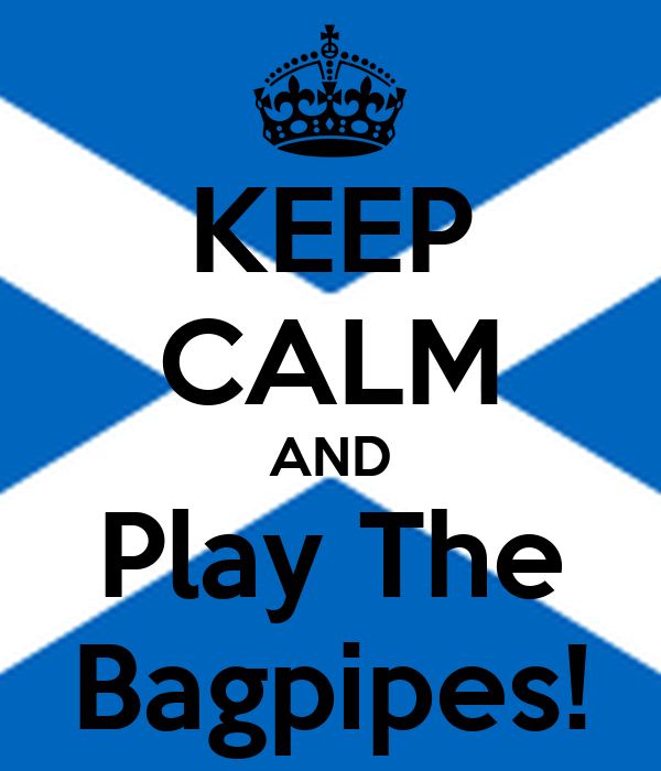 KEEP CALM AND Play The Bagpipes!