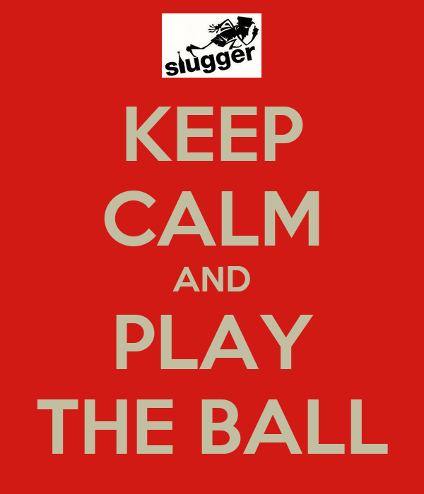 KEEP CALM AND PLAY THE BALL