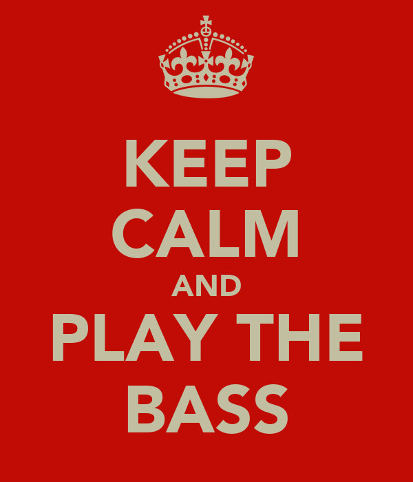 KEEP CALM AND PLAY THE BASS