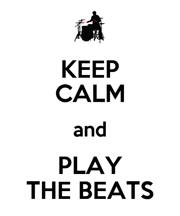 KEEP CALM and PLAY THE BEATS