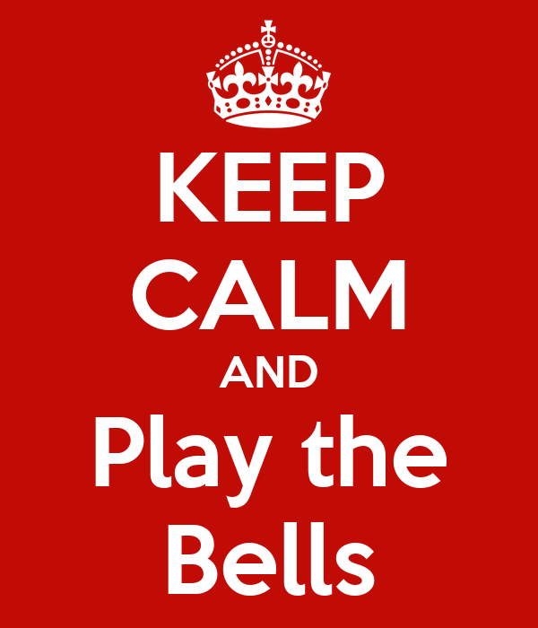 KEEP CALM AND Play the Bells