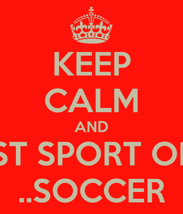 Keep Calm And Play The Best Sport Of The World Soccer Poster