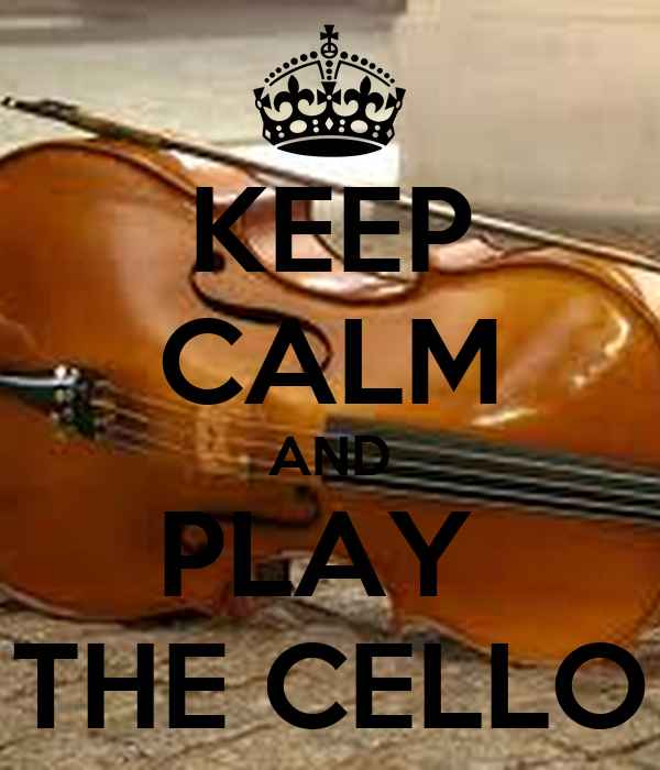 KEEP CALM AND PLAY  THE CELLO