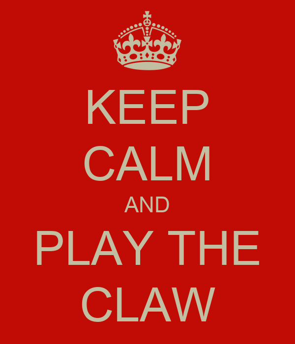 KEEP CALM AND PLAY THE CLAW
