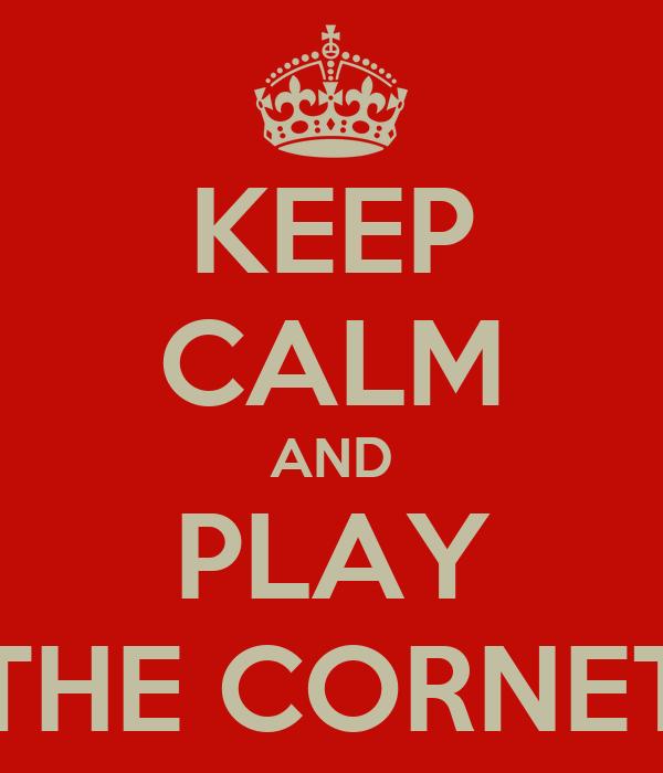 KEEP CALM AND PLAY THE CORNET