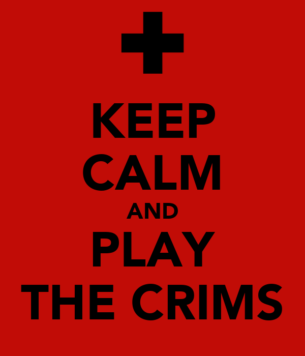 KEEP CALM AND PLAY THE CRIMS