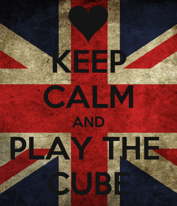 KEEP CALM AND PLAY THE  CUBE