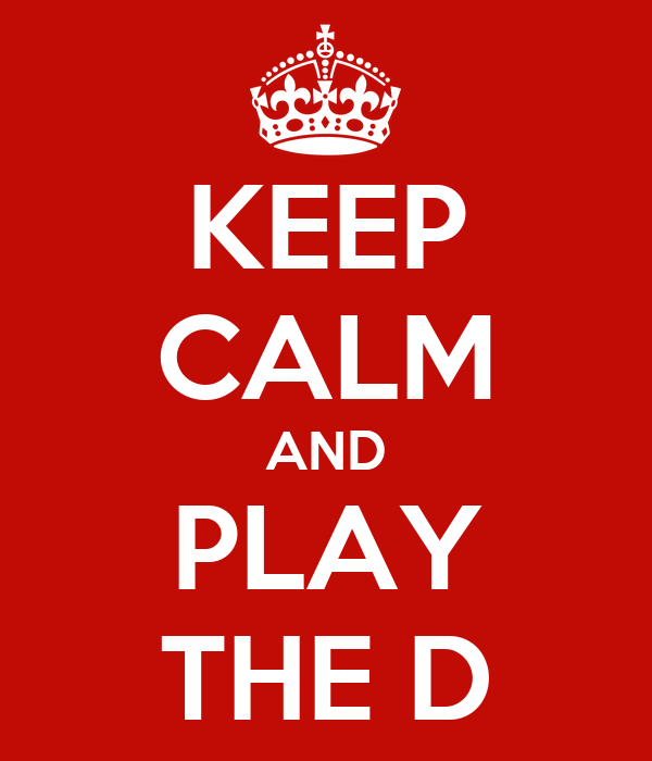 KEEP CALM AND PLAY THE D