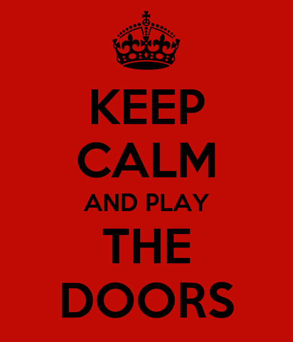 KEEP CALM AND PLAY THE DOORS